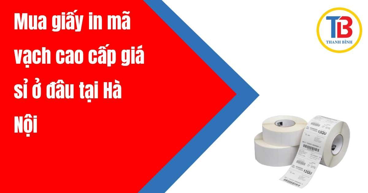 Mua giấy in mã vạch cao cấp giá sỉ ở đâu tại Hà Nội